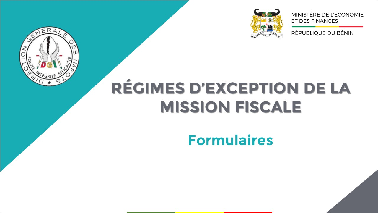 FORMULAIRES RELATIFS AUX RÉGIMES D'EXCEPTION DE LA MISSION FISCALE