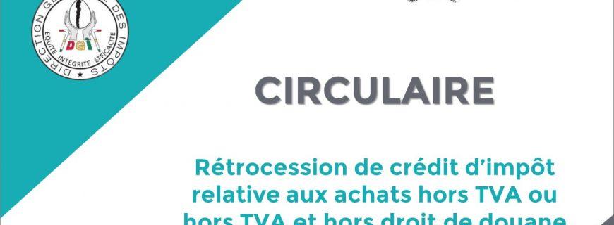 CIRCULAIRE : RÉTROCESSION DE CRÉDIT D'IMPÔT RELATIVE AUX ACHATS HORS TVA OU HORS TVA ET HORS DROIT DE DOUANE