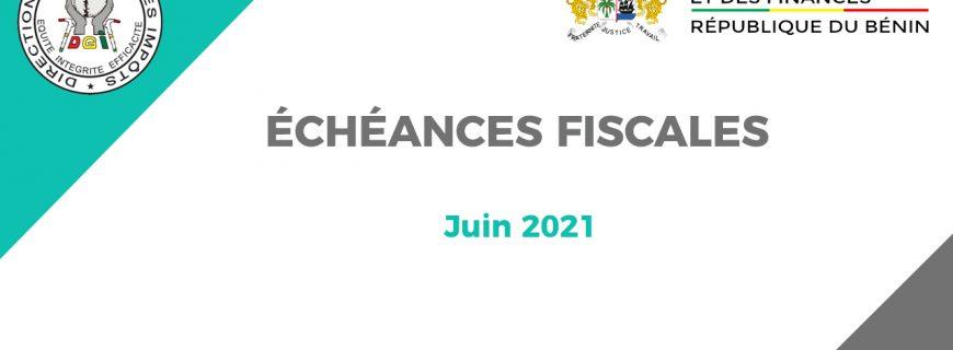 ÉCHÉANCES FISCALES DU MOIS DE JUIN 2021